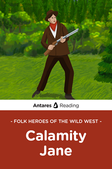 Folk Heroes of the Wild West: Calamity Jane, Antares Reading