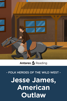 Folk Heroes of the Wild West: Jesse James, American Outlaw, Antares Reading