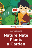 Nature Nate Plants a Garden (Nature Nate Series), Antares Reading