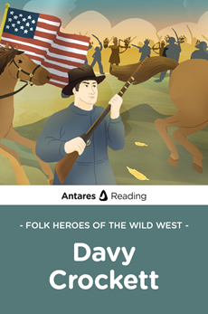 Folk Heroes of the Wild West: Davy Crockett, Antares Reading