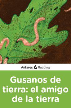 Gusanos de tierra: el amigo de la tierra, Antares Reading