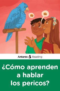 ¿Cómo aprenden a hablar los pericos?, Antares Reading