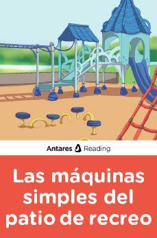 Las máquinas simples del patio de recreo, Antares Reading
