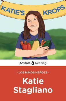 Los niños héroes: Katie Stagliano, Antares Reading