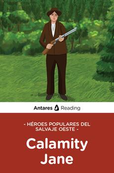 Héroes populares del Salvaje Oeste: Calamity Jane, Antares Reading