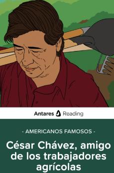 Americanos famosos- César Chávez, amigo de los trabajadores agrícolas, Antares