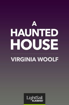 A Haunted House, Virginia Woolf