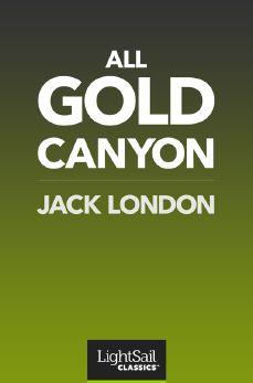 All Gold Canyon, Jack London