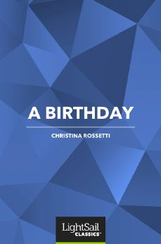 A Birthday, Christina Rosetti