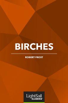 Birches, Robert Frost