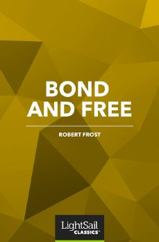 Bond and Free, Robert Frost