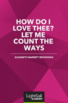 How Do I Love Thee? Let Me Count the Ways, Elizabeth Barrett Browning