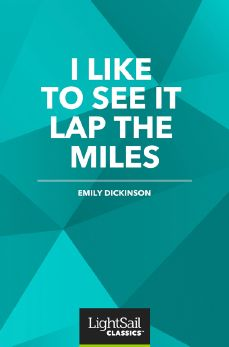 I Like to See It Lap the Miles, Emily Dickinson