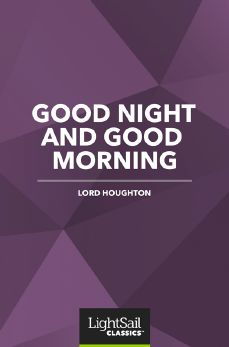 Good Night and Good Morning, Lord Houghton