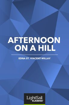 Afternoon on a Hill, Edna St. Vincent Millay