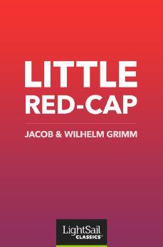 Little Red-cap, Jacob & Wilhelm Grimm
