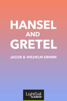Hansel and Gretel, Jacob & Wilhelm Grimm