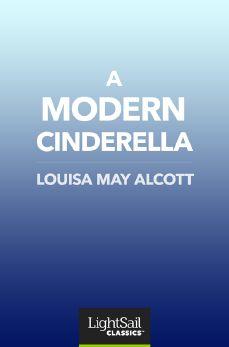 A Modern Cinderella, Louisa May Alcott