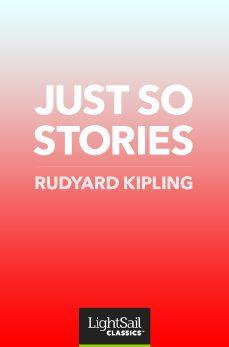 Just So Stories, Rudyard Kipling